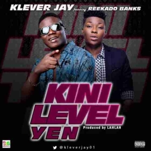 Klever Jay - Kini Level Yen (ft. Reekado Banks)